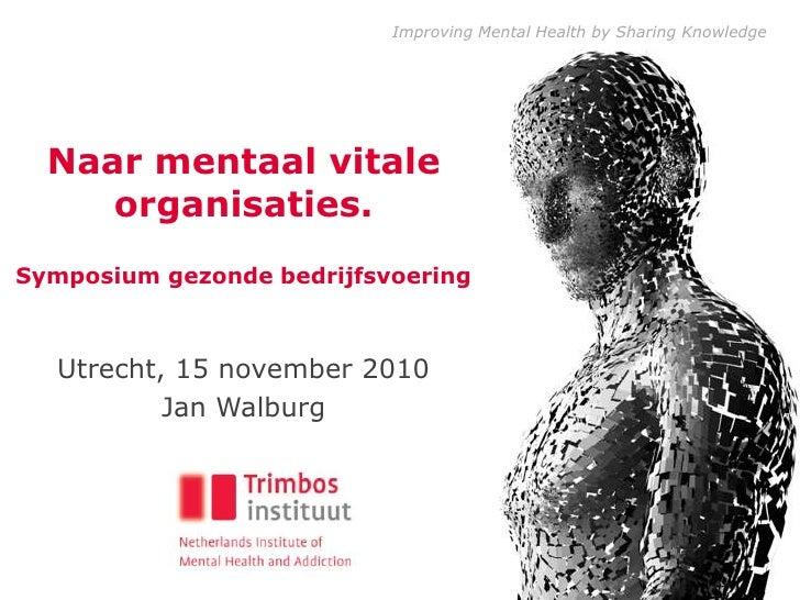 Naar mentaal vitale organisaties. Symposium gezonde bedrijfsvoering<br />Utrecht, 15 november 2010<br />Jan Walburg<br />