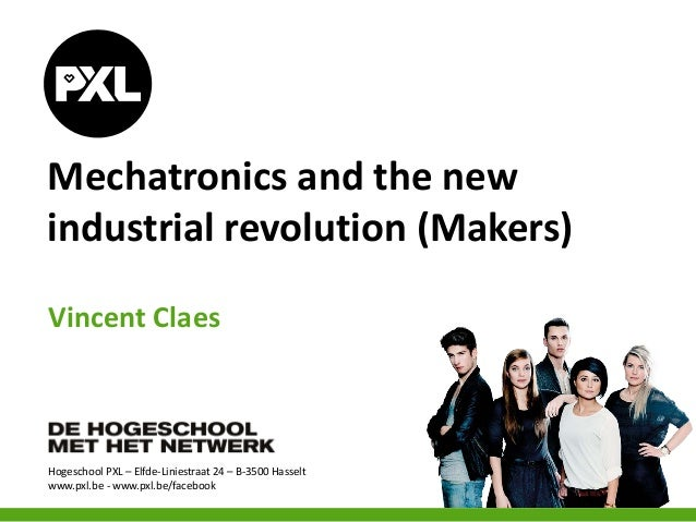 Hogeschool PXL – Elfde-Liniestraat 24 – B-3500 Hasselt www.pxl.be - www.pxl.be/facebook Mechatronics and the new industria...