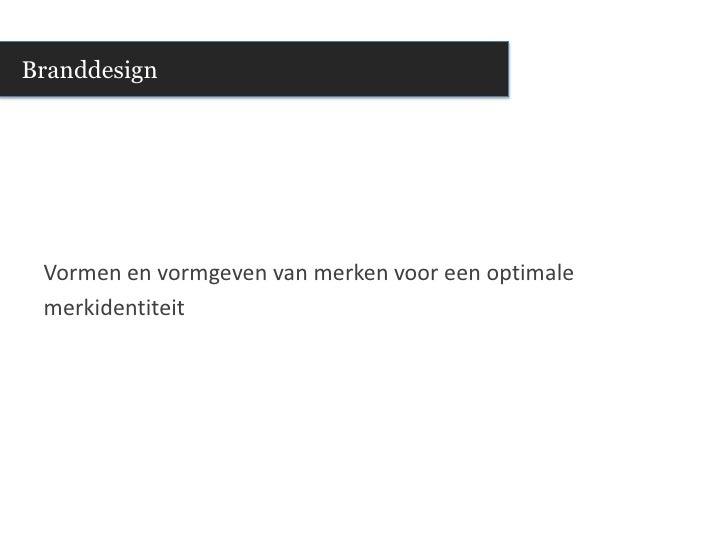 Branddesign<br />Vormen en vormgeven van merken voor een optimale <br />merkidentiteit<br />