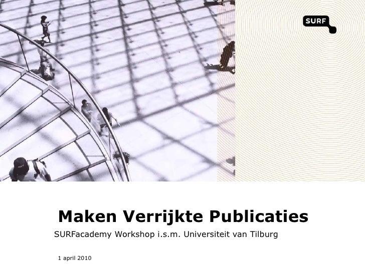 Maken Verrijkte Publicaties SURFacademy Workshop i.s.m. Universiteit van Tilburg 1 april 2010