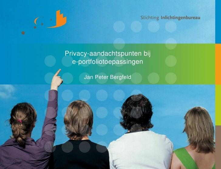 Privacy-aandachtspunten bij  e-portfoliotoepassingen      Jan Peter Bergfeld