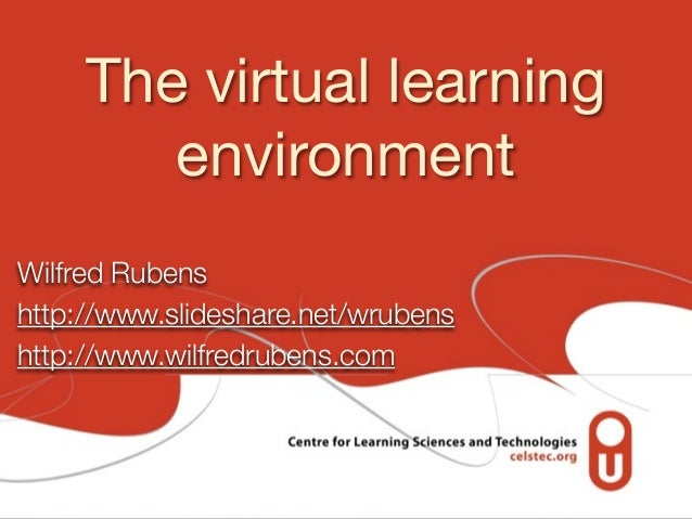 The virtual learning environment Wilfred Rubens http://www.slideshare.net/wrubens http://www.wilfredrubens.com