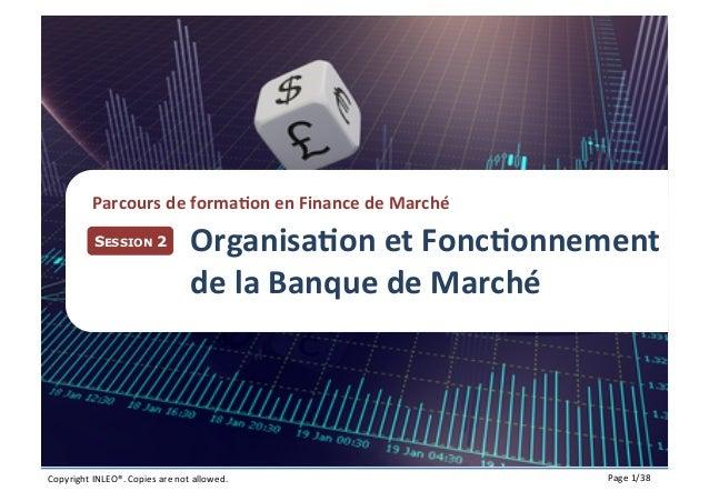 Plan  Parcours  de  forma(on  en  Finance  de  Marché   SESSION 2  Organisa(on  et  Fonc(onnement   de...