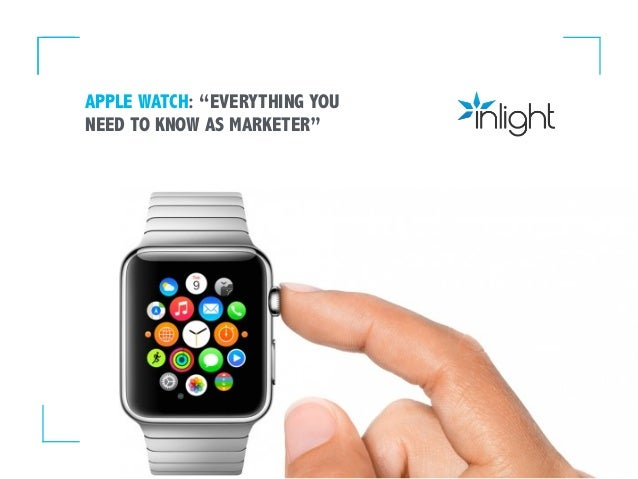 """APPLE WATCH: """"EVERYTHING YOU NEED TO KNOW AS MARKETER"""""""