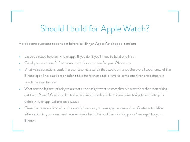 Should I build for Apple Watch? Here's some questions to consider before building an Apple Watch app extension: • Do you a...