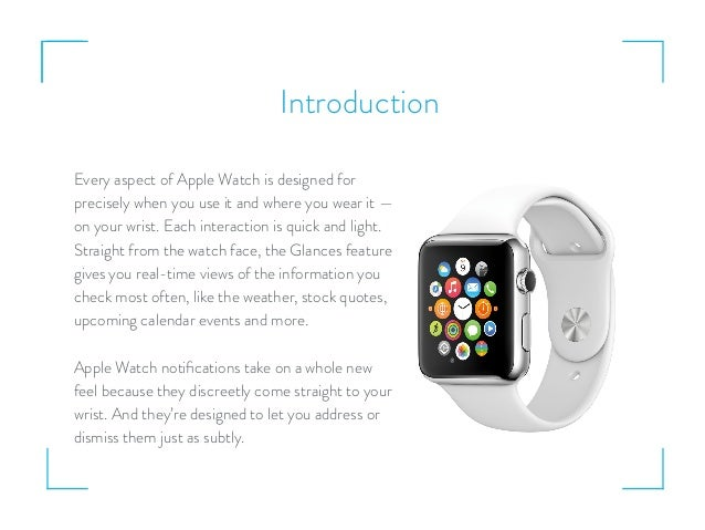 Introduction Every aspect of Apple Watch is designed for precisely when you use it and where you wear it — on your wrist. ...