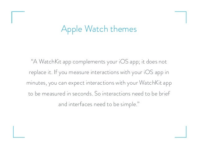 """Apple Watch themes """"A WatchKit app complements your iOS app; it does not replace it. If you measure interactions with your..."""