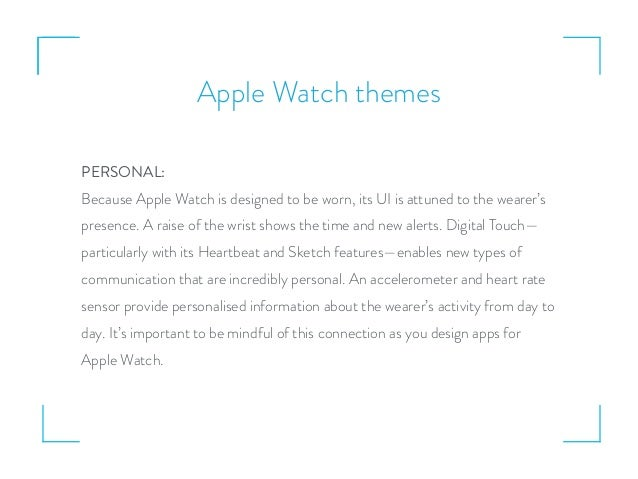 Apple Watch themes PERSONAL: Because Apple Watch is designed to be worn, its UI is attuned to the wearer's presence. A rai...