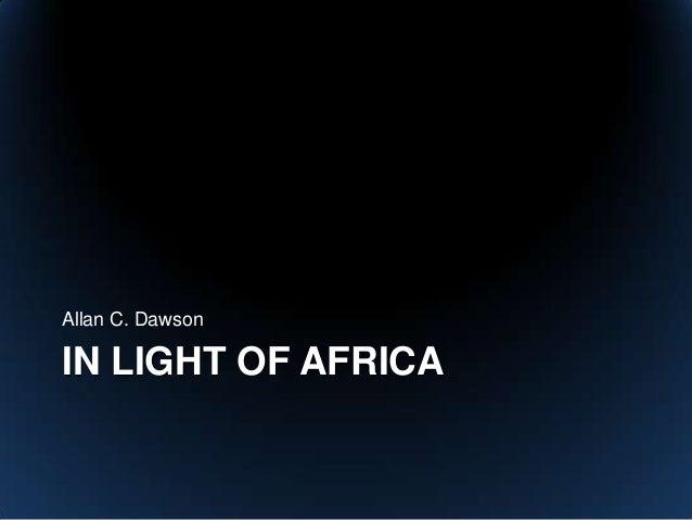 Allan C. DawsonIN LIGHT OF AFRICA