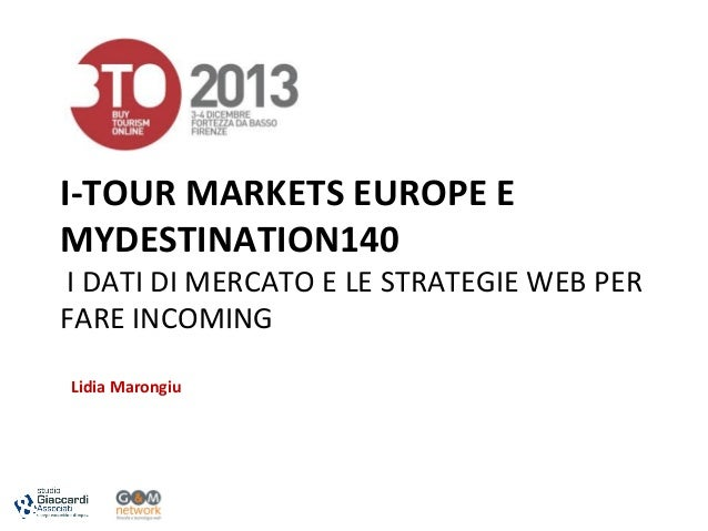 I-‐TOUR  MARKETS  EUROPE  E   MYDESTINATION140      I  DATI  DI  MERCATO  E  LE  STRATEGIE  WEB...