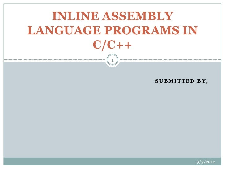 INLINE ASSEMBLYLANGUAGE PROGRAMS IN        C/C++         1              SUBMITTED BY,                        9/3/2012