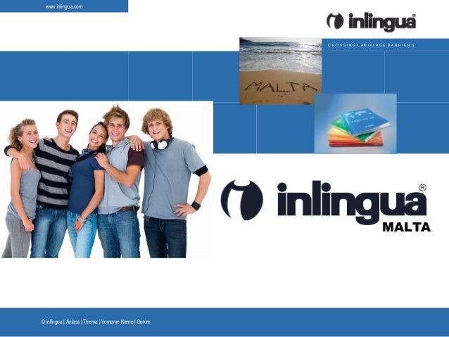| Anlass | Thema | Vorname Name | Datum© inlingua www.inlingua.com C R O S S I N G L A N G U A G E B A R R I E R S MALTA
