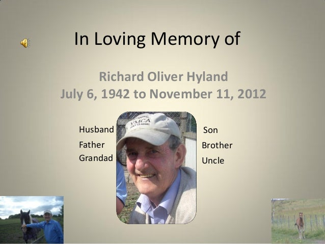 In Loving Memory of       Richard Oliver HylandJuly 6, 1942 to November 11, 2012  Husband             Son  Father         ...