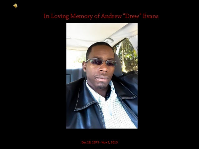 "In Loving Memory of Andrew ""Drew"" Evans  Dec 18, 1973 - Nov 5, 2013"