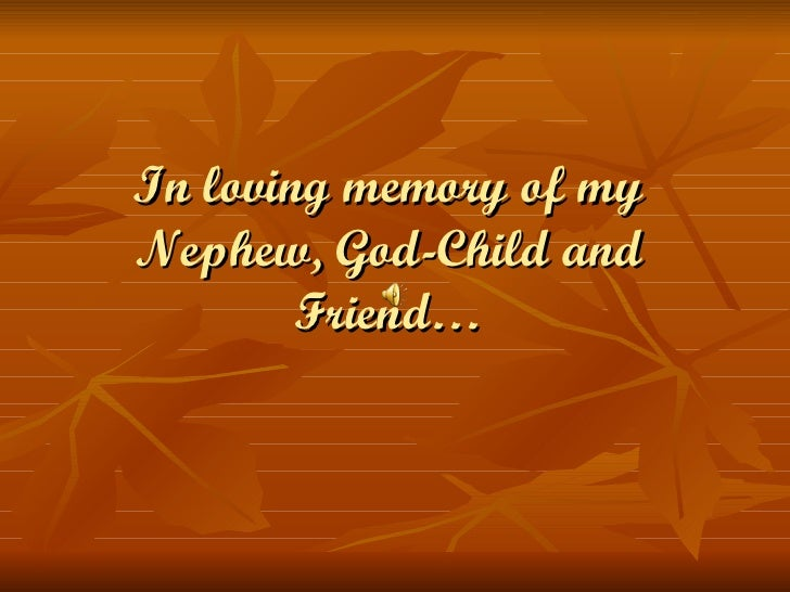 In loving memory of my Nephew, God-Child and Friend…