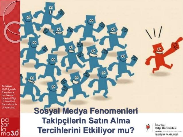 Sosyal Medya Fenomenleri Takipçilerin Satın Alma Tercihlerini Etkiliyor mu? 14 Mayıs 2018 İçerikle Pazarlama Konferansı İs...