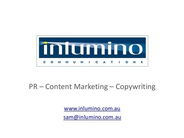 PR – Content Marketing – Copywriting www.inlumino.com.au sam@inlumino.com.au