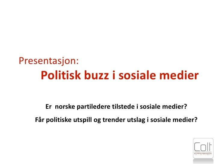 Presentasjon:      Politisk buzz i sosiale medier        Er norske partiledere tilstede i sosiale medier?    Får politiske...