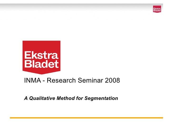 INMA - Research Seminar 2008  A Qualitative Method for Segmentation