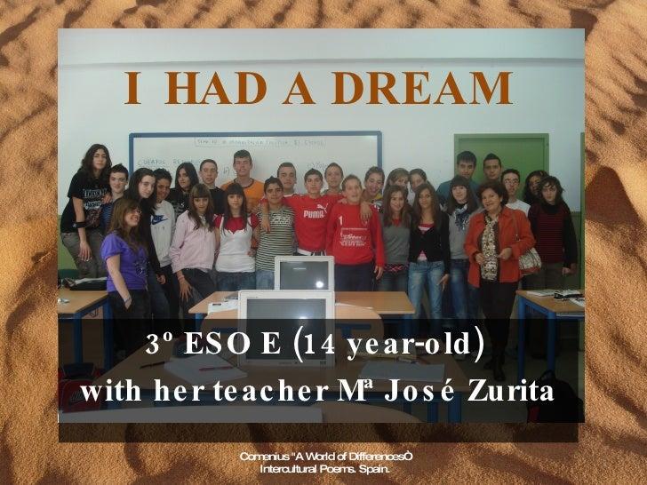 "I  HAD A DREAM   3º ESO E (14 year-old)  with her teacher Mª José Zurita Comenius ""A World of Differences"" Intercultu..."