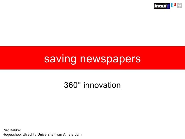 saving newspapers 360° innovation Piet Bakker Hogeschool Utrecht / Universiteit van Amsterdam