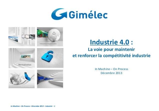 Industrie 4.0 : La voie pour maintenir et renforcer la compétitivité industrie In Machine – On Process Décembre 2013  In M...