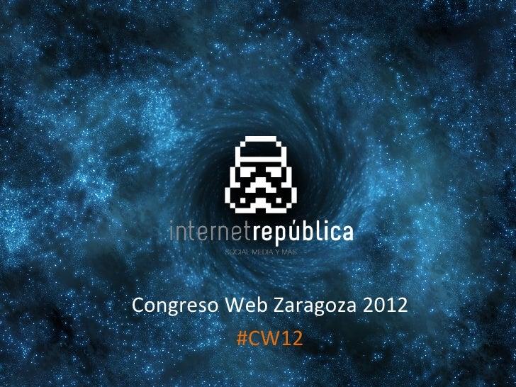 Congreso Web Zaragoza 2012          #CW12