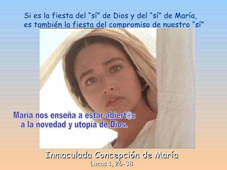 """Inmaculada Concepción de María Lucas 1, 26-38 Si es la fiesta del """"sí"""" de Dios y del """"sí"""" de María, es también la fiesta d..."""