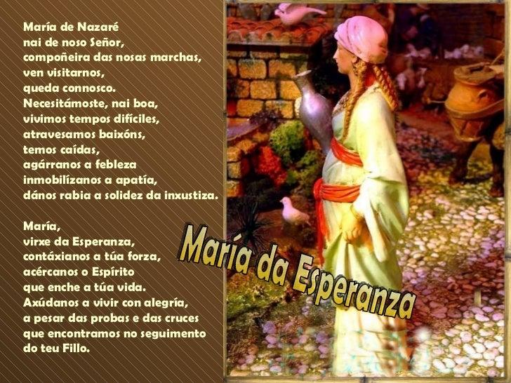 María de Nazaré nai de noso Señor, compoñeira das nosas marchas, ven visitarnos, queda connosco.  Necesitámoste, nai boa, ...