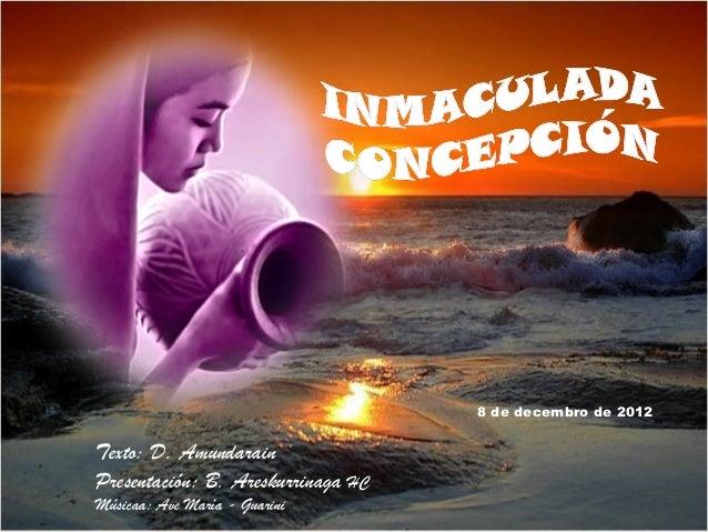 8 de decembro de 2012Texto: D. AmundarainPresentación: B. Areskurrinaga HCMúsicaa: Ave María - Guarini