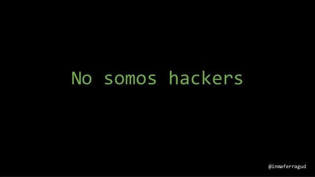 No somos hackers @inmaferragud