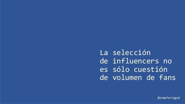 La selección de influencers no es sólo cuestión de volumen de fans @inmaferragud