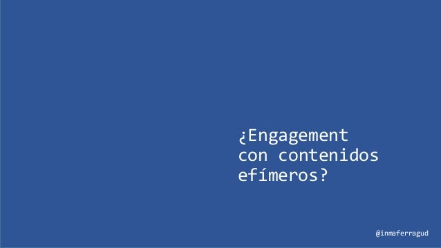 ¿Engagement con contenidos efímeros? @inmaferragud