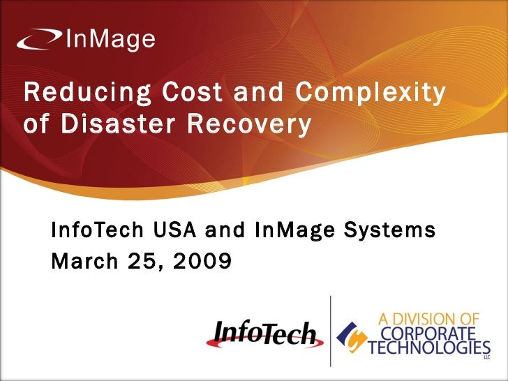 Reducing Cost and Complexity of Disaster Recover y    InfoTech USA and InMage Systems  March 25, 2009