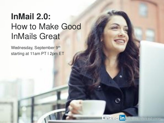 3 InMail 2.0: How to Make Good InMails Great Wednesday, September 9th starting at 11am PT I 2pm ET