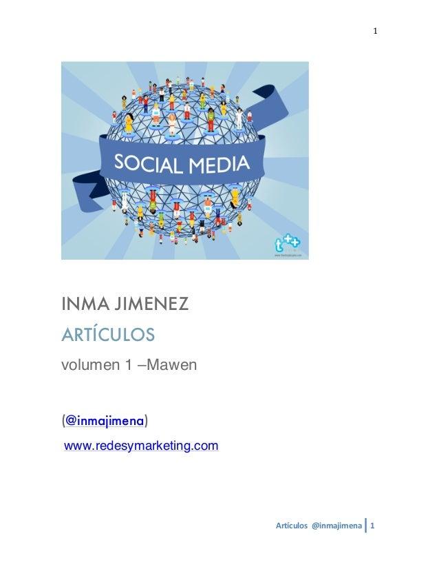 Artículos  @inmajimena  1  1 INMA JIMENEZARTÍCULOSvolumen 1 –Mawen(@inmajimena) www.redesymarketing.com