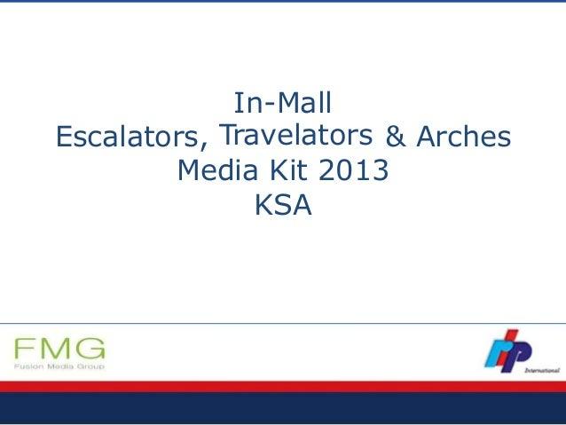 In-Mall TravelatorsEscalators, & Arches Media Kit 2013 KSA