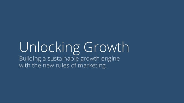 Unlocking Growth Building a sustainable growth engine with the new rules of marketing.