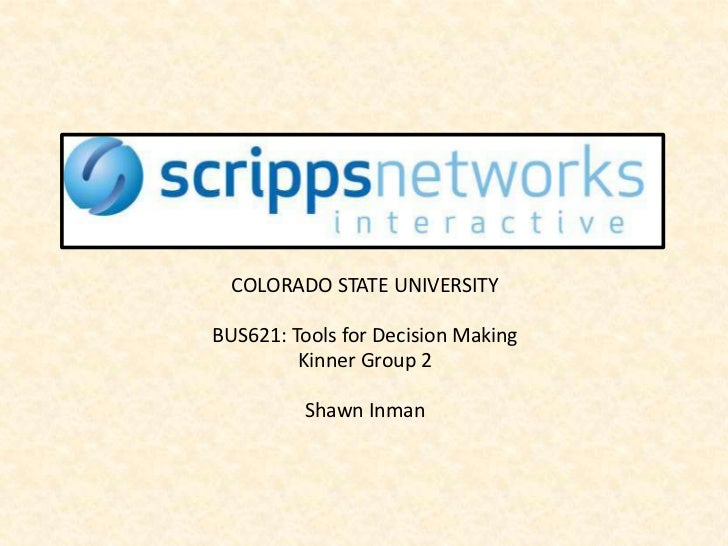 COLORADO STATE UNIVERSITYBUS621: Tools for Decision Making         Kinner Group 2          Shawn Inman