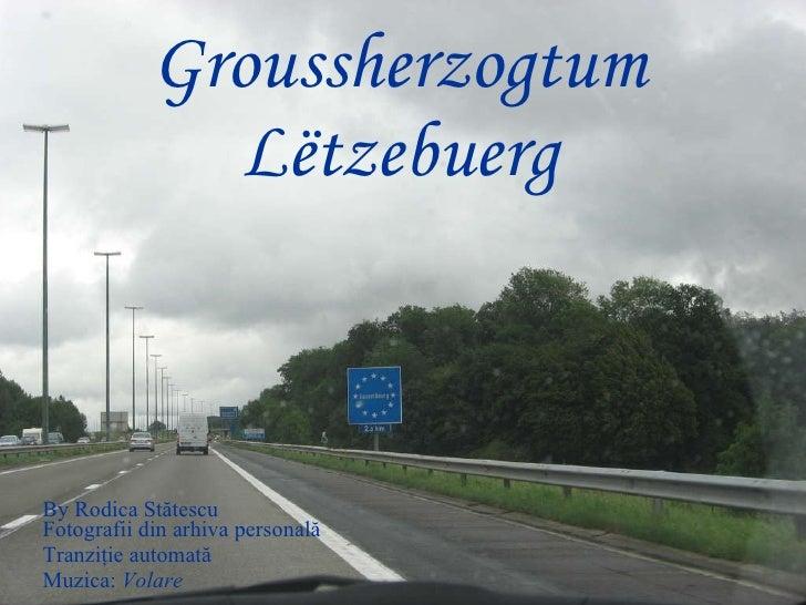 Groussherzogtum Lëtzebuerg By Rodica Stătescu Fotografii din arhiva personal ă Tranziţie   automată Muzica:  Volare