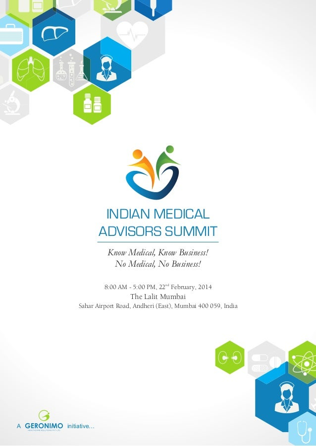 INDIAN MEDICAL ADVISORS SUMMIT Know Medical, Know Business! No Medical, No Business! 8:00 AM - 5:00 PM, 22nd February, 201...