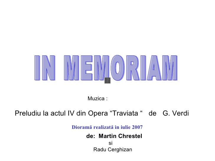 """<ul><li>Dioramă realizată in iulie 2007   </li></ul>IN MEMORIAM Preludiu la actul IV din Opera """"Traviata """"  de  G. Verdi d..."""