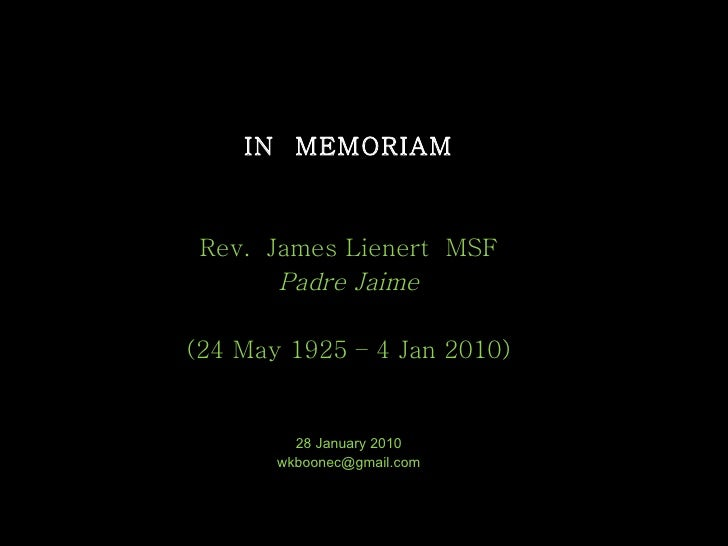 IN  MEMORIAM Rev.  James Lienert  MSF Padre Jaime (24  May  1925 – 4  Jan  2010) 28 January 2010 [email_address]