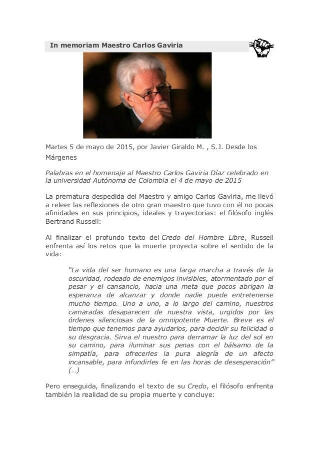 In memoriam Maestro Carlos Gaviria Martes 5 de mayo de 2015, por Javier Giraldo M. , S.J. Desde los Márgenes Palabras en e...