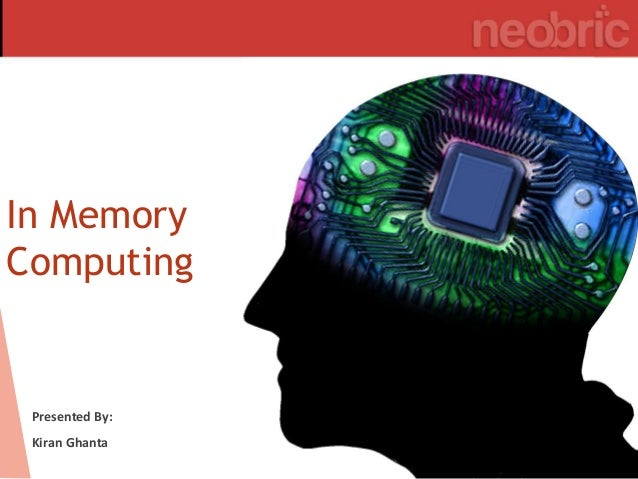 In Memory Computing Presented By: Kiran Ghanta