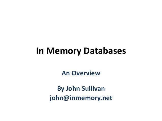 In Memory Databases An Overview By John Sullivan john@inmemory.net