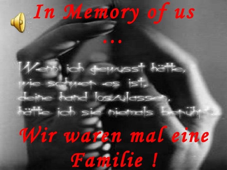 In Memory of us        …    Wir waren mal eine     Familie !