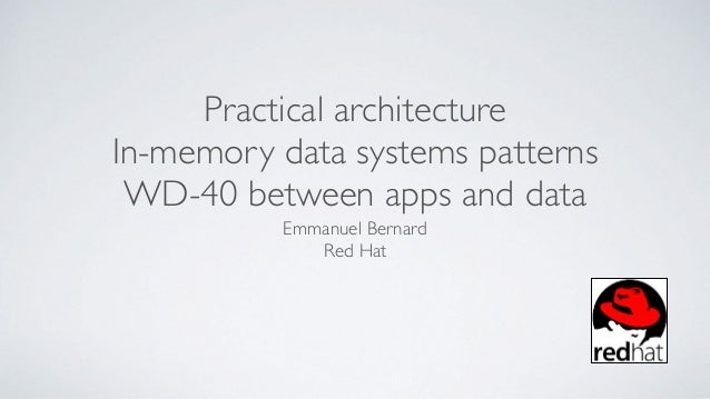 Practical architecture In-memory data systems patterns WD-40 between apps and data Emmanuel Bernard Red Hat
