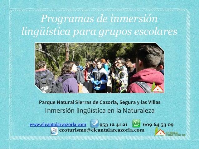 Programas de inmersión  lingüística para grupos escolares  Parque Natural Sierras de Cazorla, Segura y las Villas  Inmersi...