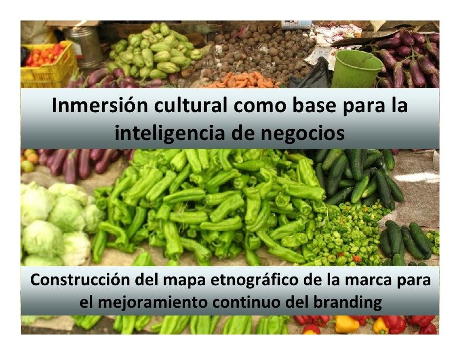 Inmersión cultural como base para la         inteligencia de negocios     Construcción del mapa etnográfico de la marca pa...